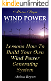Wind Power: Lessons How To Build Your Own Wind Power Generating System