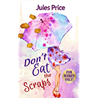 "Don't Eat the Scraps: and other powerful ""Jules' Rules"" for Success in any New Relationship! (English Edition)"