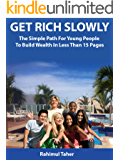 Get Rich Slowly: The Simple Path For Young People To Build Wealth In Less Than 15 Pages