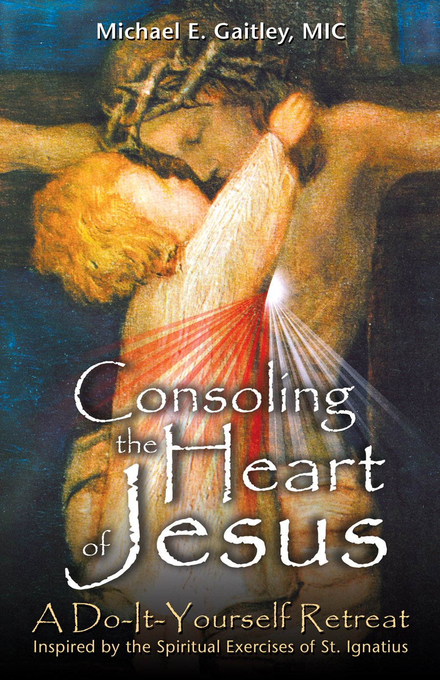 Consoling the heart of jesus a do it yourself retreat inspired by consoling the heart of jesus a do it yourself retreat inspired by the spiritual exercises of st ignatius michael e gaitley 9781596142220 amazon solutioingenieria Gallery