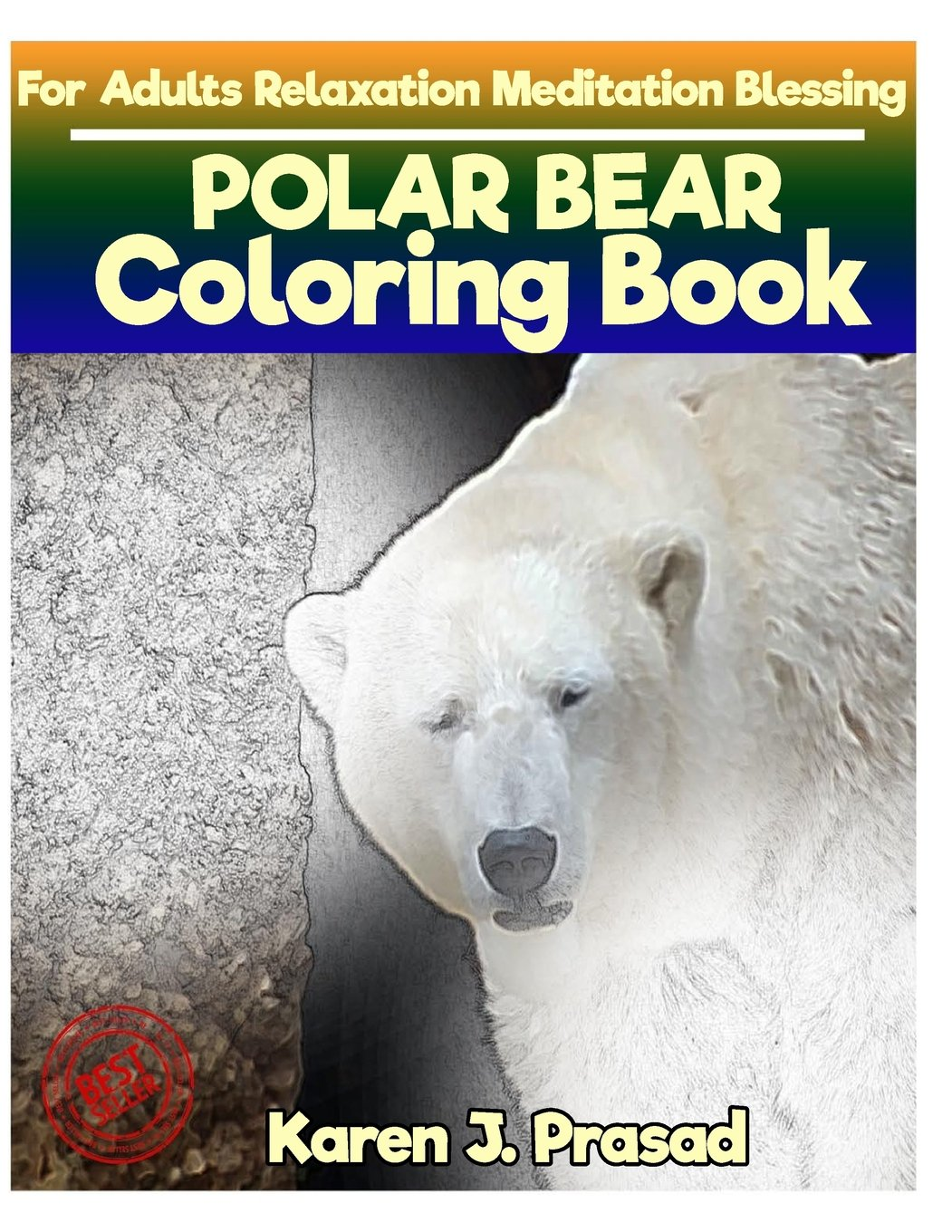 POLAR BEAR Coloring book for Adults Relaxation  Meditation Blessing: Sketches Coloring Book  Grayscale Images PDF