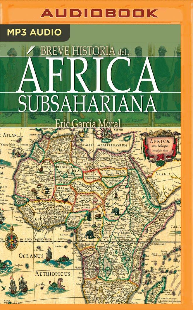 Breve Historia del África Subsahariana: Amazon.es: Moral, Eric Garc, Alonso, Hermogenes: Libros