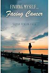 Finding Myself...Facing Cancer Kindle Edition