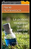 La potion magique qui fait perdre 400g par jour: Une méthode unique 100% naturelle