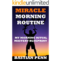 Miracle Morning Routine: My Morning Ritual Mastery Blueprint & Revival Secrets, Wake Up Early with Successful Ritual and Productive Habits (How To Be More Positive Book 1) (English Edition)