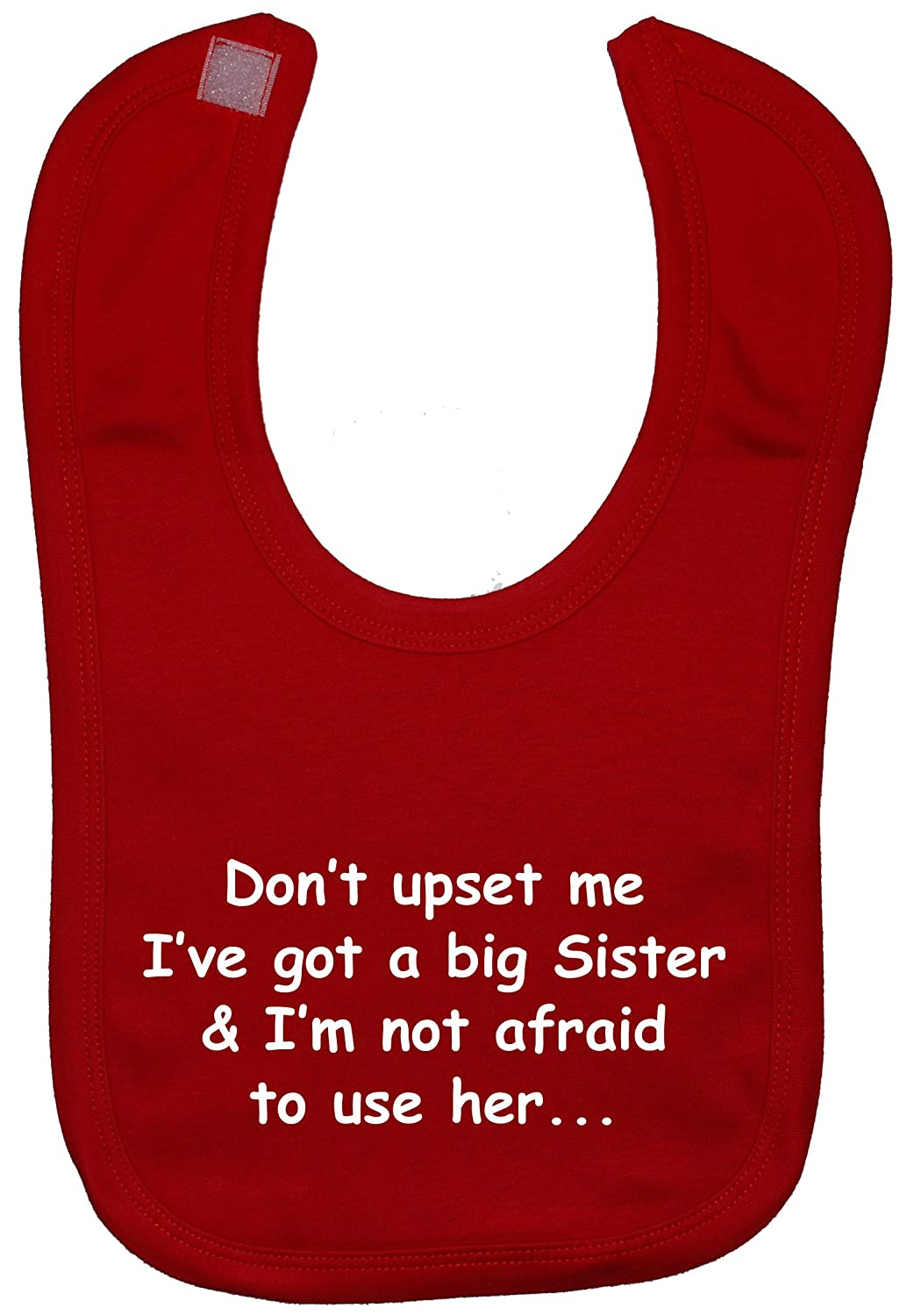Dont upset me Ive got a big Sister /& Im not afraid to use her/… Baby Feeding Bib Touch Attached 0 to approx 3 Years