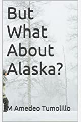 But What About Alaska? Kindle Edition