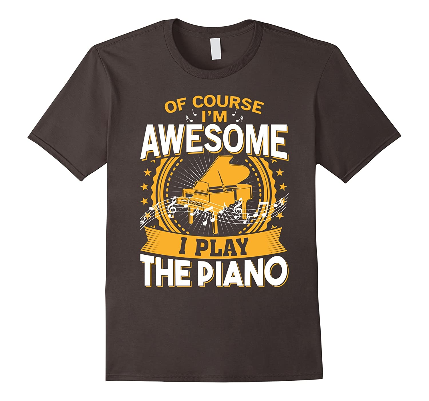 Of Course I'm Awesome I Play The Piano T shirt-TH