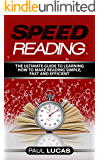 Speed Reading: The Ultimate Guide to Learning How to Make Reading Simple, Fast and Efficient! (English Edition)