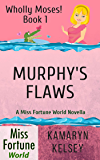 Murphy's Flaws (Miss Fortune World: Wholly Moses! Book 1)