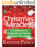 Christmas Miracles: A Collection Of Inspirational Stories To Warm The Heart (Inspirational Stories Collection Book 1)