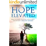 Hope Elevated: How to accept your past, gain clarity, and develop a healthy mindset