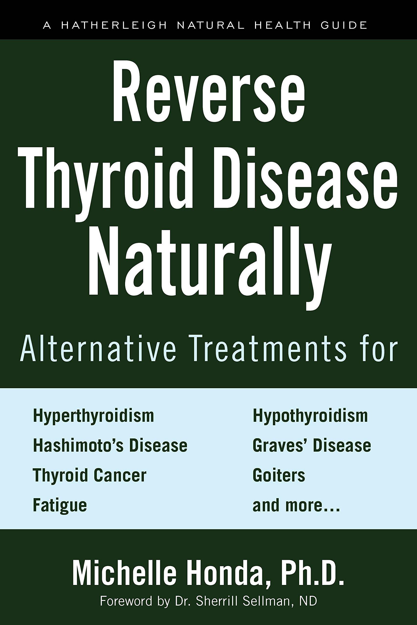 Reverse Thyroid Disease Naturally Alternative Treatments For Hyperthyroidism Hypothyroidism Hashimoto S Disease Graves Disease Thyroid Cancer And More Hatherleigh Natural Health Guides Honda Michelle Sellman Dr Sherrill 9781578267569