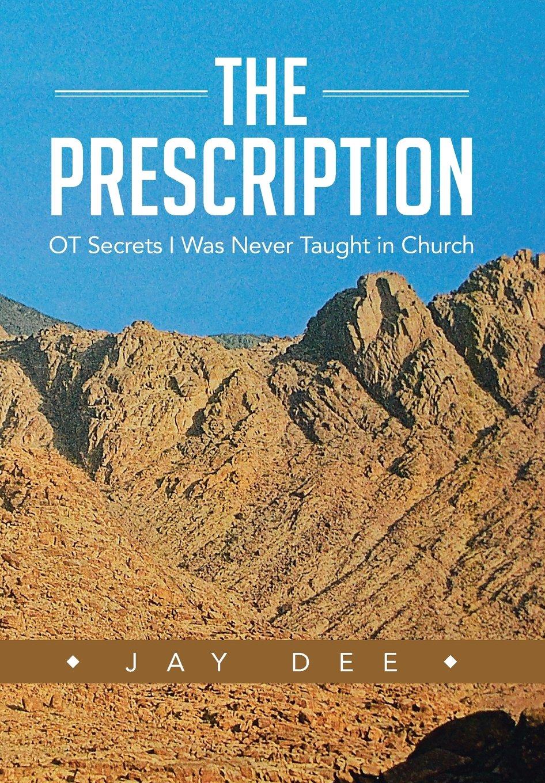 Read Online The Prescription: OT Secrets I Was Never Taught in Church PDF