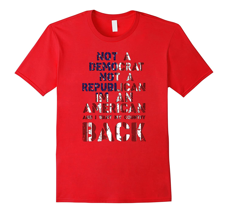 Not A Democrat Not A Republican Im An American T Shirt-Art