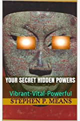 YOUR SECRET HIDDEN POWERS: Vibrant-Vital-Powerful (Wisdomgame self-help) Kindle Edition