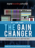 The Gain Changer: A Foundation To A Better Mix