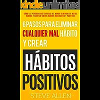 Superación personal: 6 pasos para eliminar cualquier mal hábito y crear hábitos positivos: Cómo eliminar los malos hábitos y adoptar nuevos hábitos inteligentes para mejorar la autodisciplina