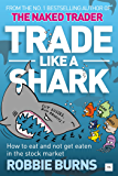 Trade Like a Shark: The Naked Trader on how to eat and not get eaten in the stock market