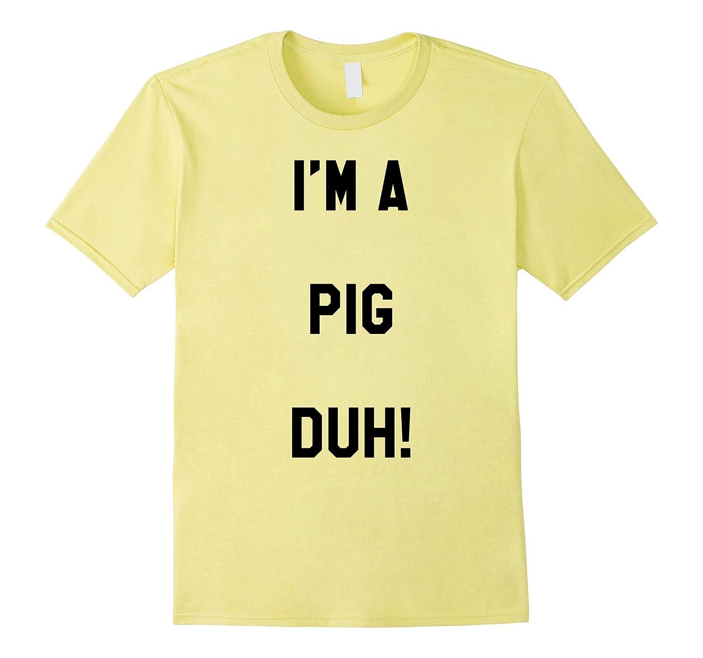 d9a3ed4a513e Im a Pig Duh Shirt Costume, Funny Easy Halloween Shirts-ANZ – Anztshirt