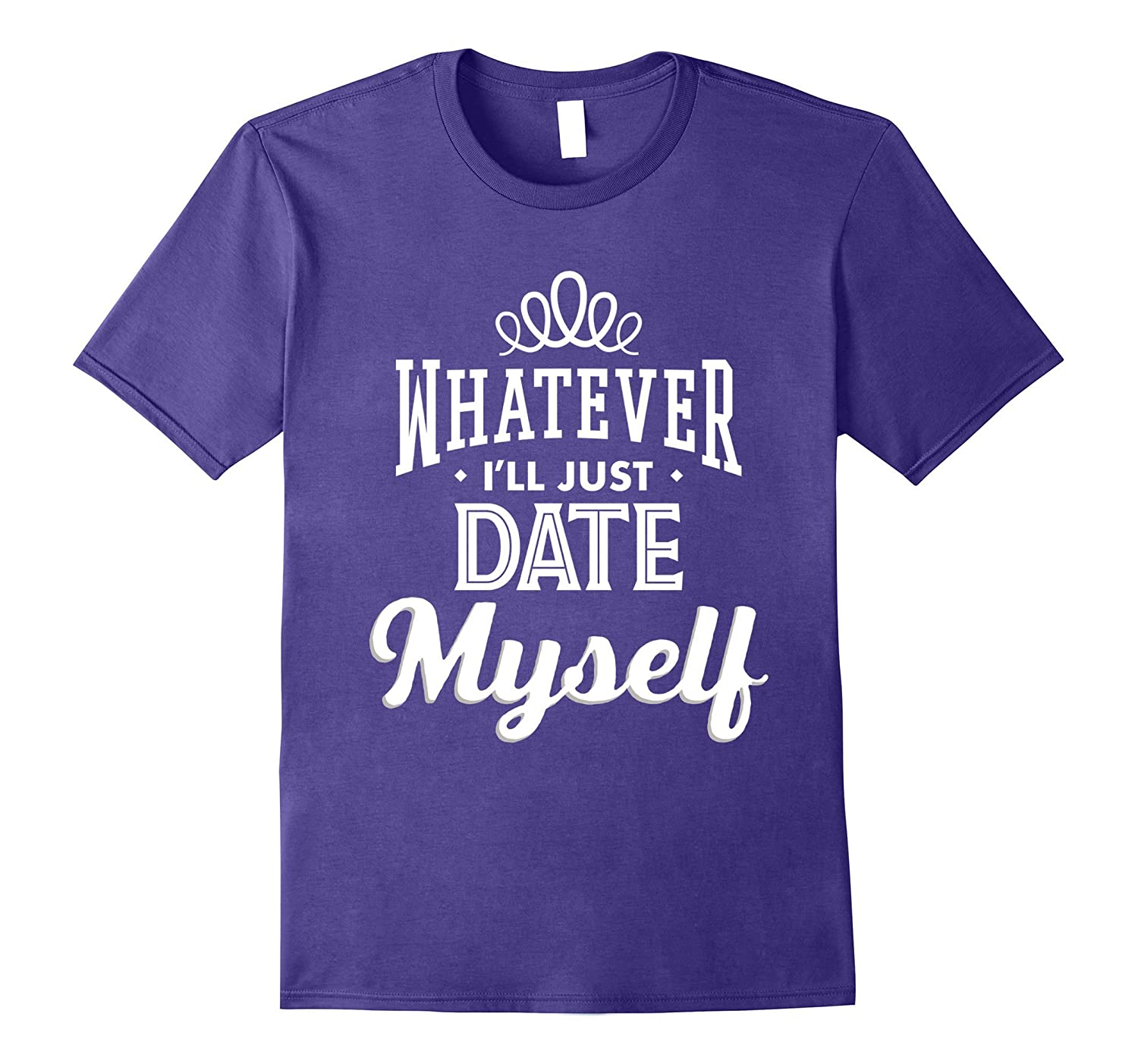Whatever Ill Just Date Myself Funny Tee Vision T-Shirt-PL
