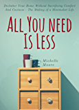 All You Need Is Less: Declutter Your Home Without Sacrificing Comfort And Coziness - The Making of a Minimalist Life