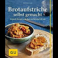 Brotaufstriche selbst gemacht: Einfache Rezepte aufs Brot von herzhaft bis süß (GU einfach clever selbst gemacht)