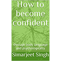How to become confident: through body language and psychologically (English Edition)