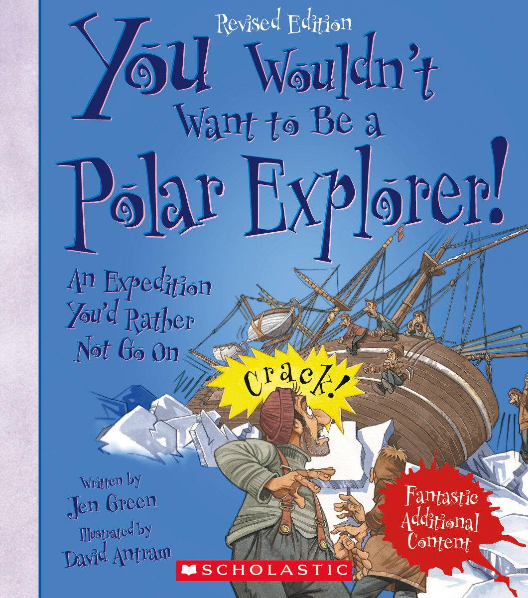 You Wouldn't Want To Be A Polar Explorer   Revised Edition   You Wouldn't Want To... Adventurers And Explorers