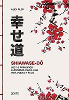 Shiawase-dô: Los 15 Principios Japoneses Hacia