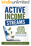 Active Income Streams: Side Income Opportunities For Achieving Financial Freedom (Working As Much or As Little As You Desire) (English Edition)