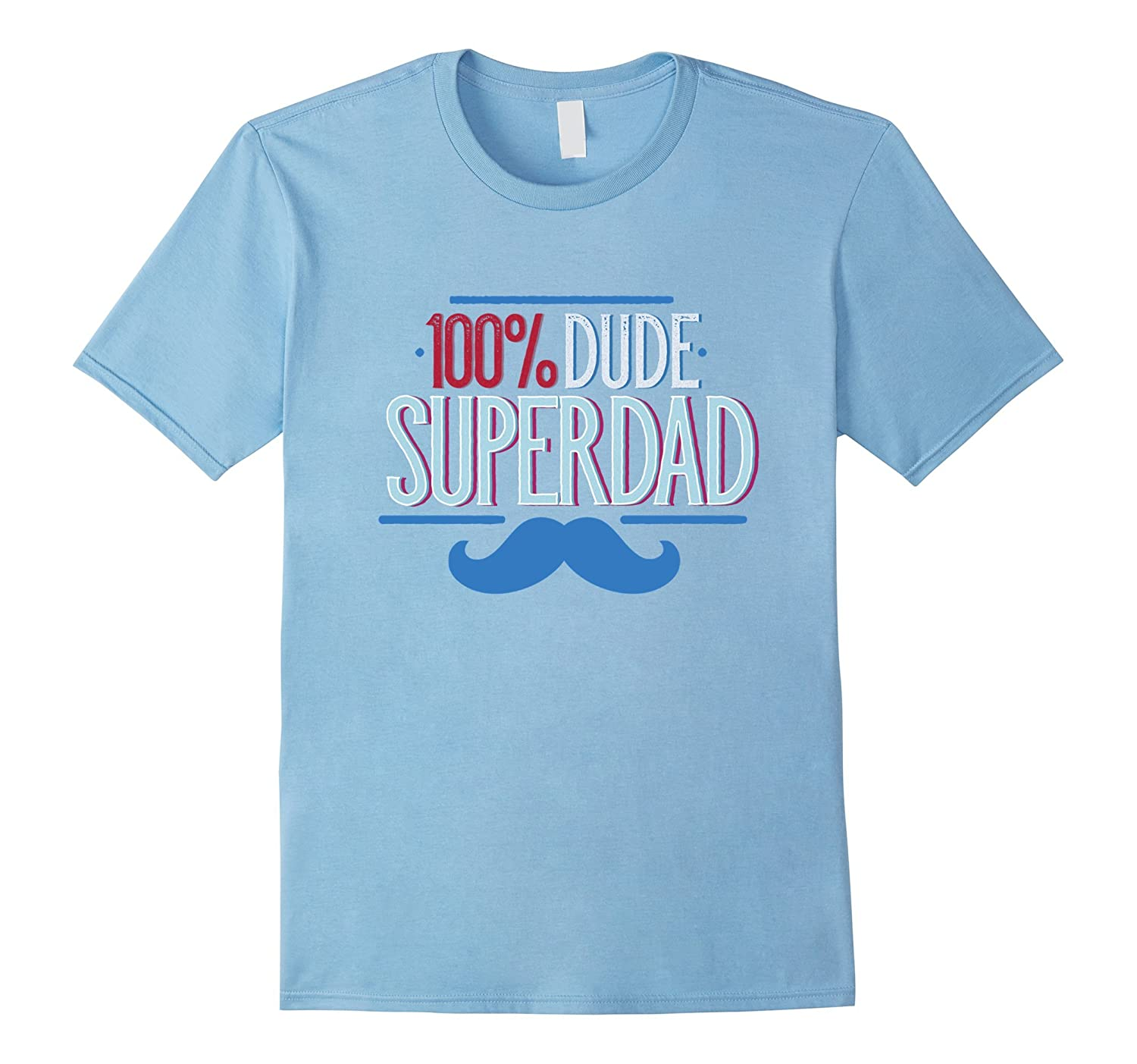 100 Dude SuperDad T-shirt for Your Awesome Dad-RT