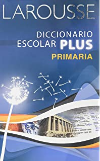 Larousse Diccionario Escolar Plus Primaria / Larousse Plus Scholar Dictionary (Spanish Edition)