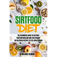 Sirtfood Diet: the Beginners Guide to Activate Your Metabolism and Lose Weight!...