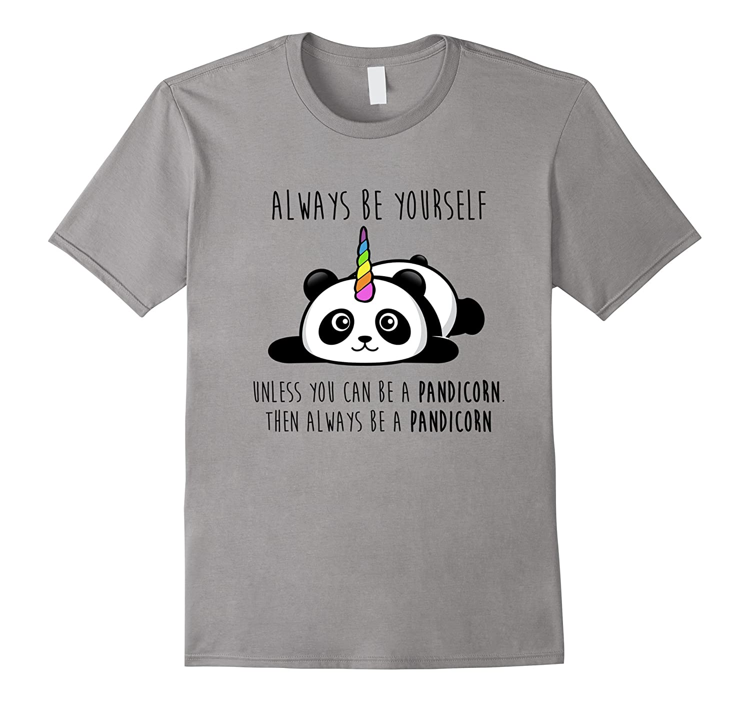 Always Be Yourself Unless You Can Be a Pandicorn T-Shirt-RT