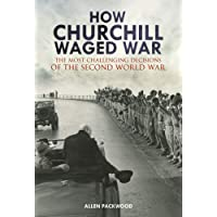 How Churchill Waged War: The Most Challenging Decisions of the Second World War