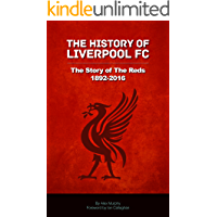 Liverpool FC 1892-2016: The Story of The Reds (English Edition)