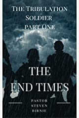 The Tribulation Soldier Part One: The End Times (The Tribulation Soldier Series Book 1) Kindle Edition