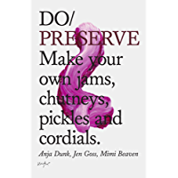 Do Preserve: Make your own jams, chutneys, pickles and cordials (Do Books Book 14)