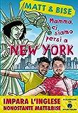 Mamma, ci siamo persi a New York. Impara l'inglese nonostante Matt & Bise