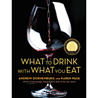 What to Drink with What You Eat: The Definitive Guide to Pairing Food with Wine, Beer, Spirits, Coffee, Tea - Even Water…