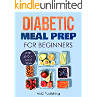 Diabetic Meal Prep for Beginners: Diabetic Cookbook with Simple and Healthy Diabetes Meal Prep Recipes (Diabetic Cookbooks 1)