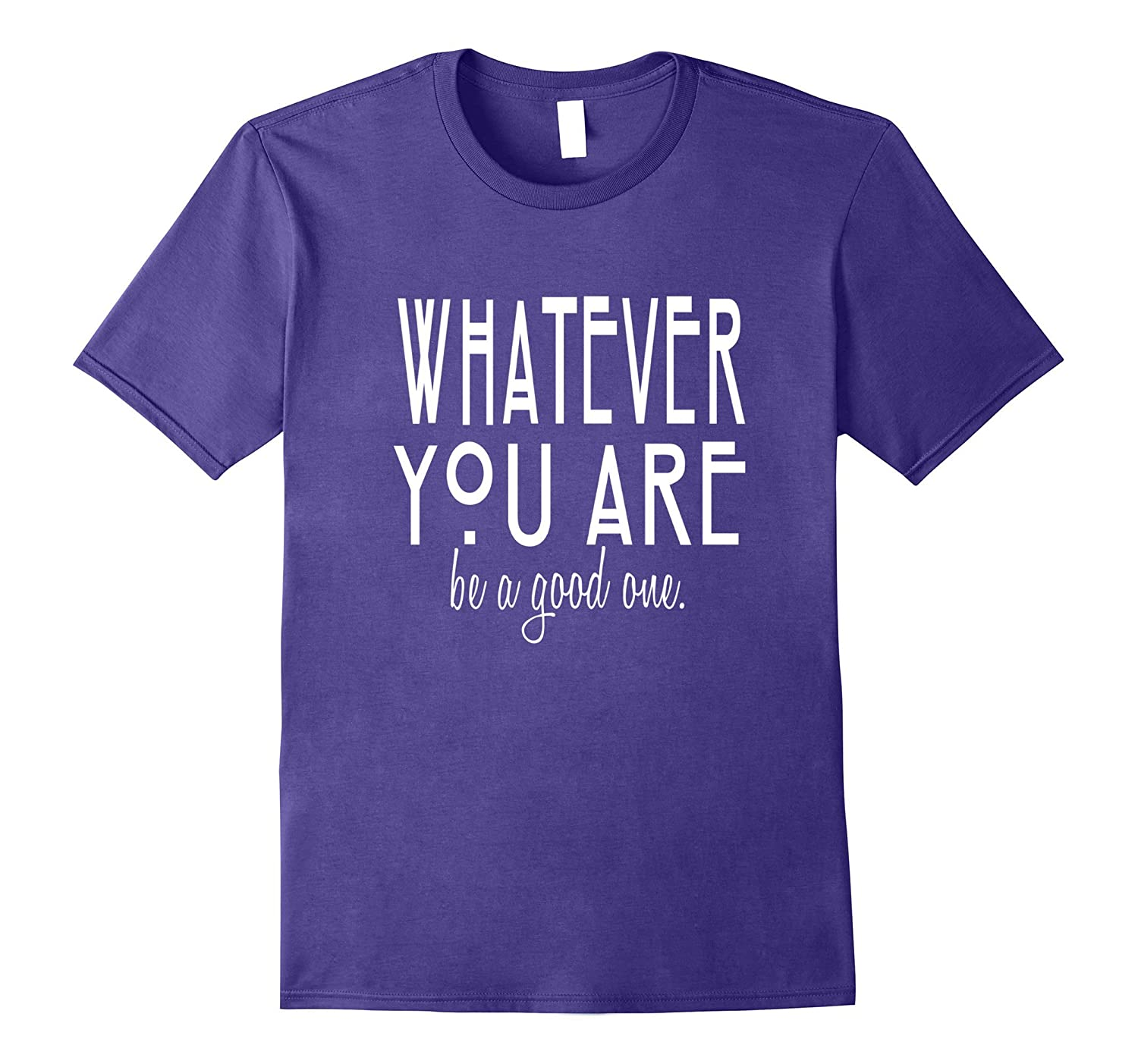 Whatever You Are Be a Good One Inspiring Graduation t-Shirt-PL