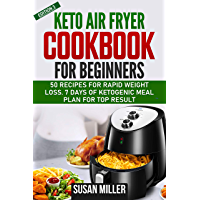 Keto Air Fryer Cookbook for Beginners : 50 Quick, Easy, Healthy And Low-Carb Recipes for Rapid Weight loss. 7 Days of Ketogenic Meal Plan for Top Results (English Edition)