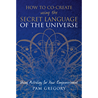 How to Co-Create using the Secret Language of the Universe : Using Astrology for your Empowerment