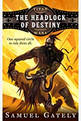 The Headlock of Destiny: An Epic Fantasy / Pro Wrestling Mash-up (Titan Wars Book 1) Kindle Edition