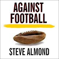 Image for Against Football: One Fan's Reluctant Manifesto
