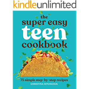 The Super Easy Teen Cookbook: 75 Simple Step-by-Step Recipes