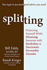 Splitting: Protecting Yourself While Divorcing Someone with Borderline or Narcissistic Personality Disorder Kindle Edition