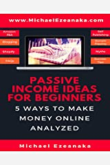 Passive Income Ideas For Beginners: 5 Ways to Make Money Online Analyzed Kindle Edition